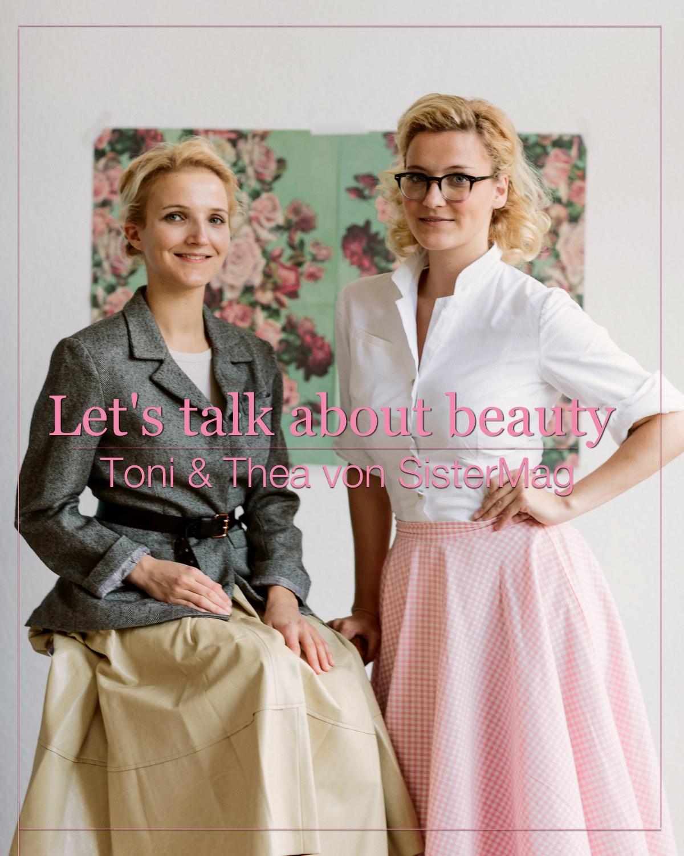 Das Beautyinterview im Februar befragt die SisterMag - Gründerinnen Thea und Toni nach ihren Schönheitsgeheimnissen.