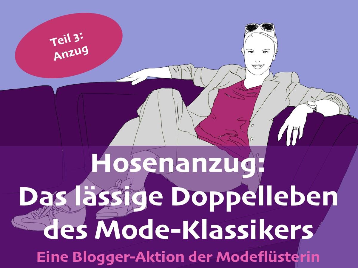 Das lässige Doppelleben eines Modeklassikers: Der Hosenanzug lässig gestylt. Teil 3: Der komplette Anzug im lässigen Look bei der Schminktante. Eine Blogger - Aktion der Modeflüsterin.